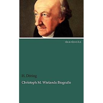 Christoph M. Wielands Biografie by D. Ring & H.