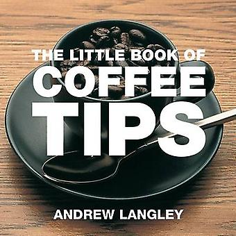 The Little Book of Coffee Tips by Andrew Langley - 9781904573333 Book