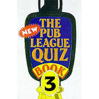 The New Pub League Quiz Book - Bk. 3 by Quiz Masters of Great Britain