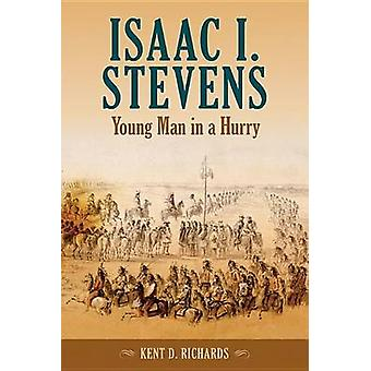 Isaac I. Stevens - Young Man in a Hurry by Kent D Richards - 978087422