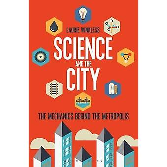 Science and the City - die Mechanik hinter der Metropole von Laurie W
