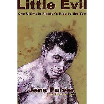 Little Evil - One Ultimate Fighter's Rise to the Top by Jens Pulver -