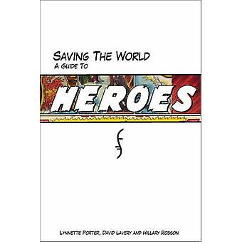 Saving The World - A Guide to Heroes by Lynnette Porter - 978155022805