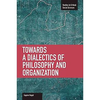 Toward a Dialectic of Philosophy and Organization - Volume 45 by Eugen
