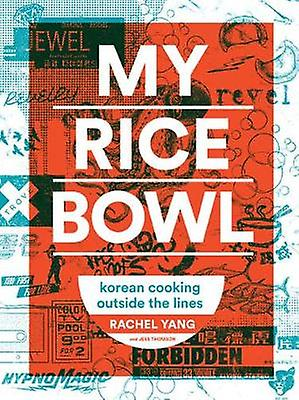 My Rice Bowl - Deliciously Improbable Korean Recipes from an Unlikely
