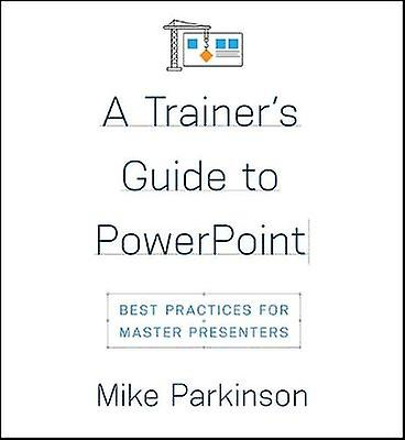 A Trainer's Guide to PowerPoint - Best Practices for Master Presenters