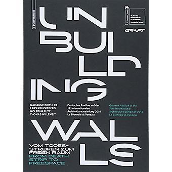 Unbuilding Walls - Vom Todesstreifen zum freien Raum / From Death Stri