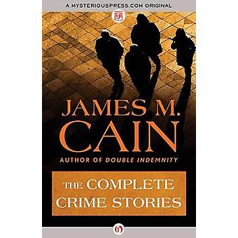 The Complete Crime Stories by James M Cain - 9781504011327 Book