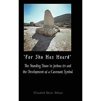 For She Has Heard The Standing Stone in Joshua 24 and the Development of a Covenant Symbol by DeGear & Elizabeth Berne