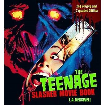Teenage Slasher Movie Book 2nd Revised and Expanded Edition by J Kerswell