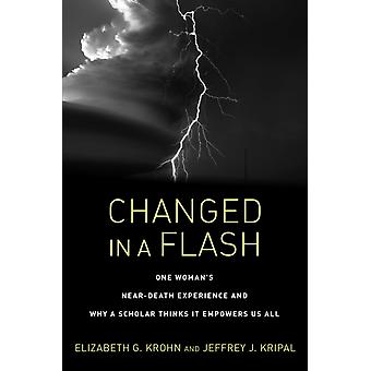 Changed in a Flash  One Womans NearDeath Experience and Why a Scholar Thinks It Empowers Us All by Elizabeth Greenfield Krohn & Jeffrey J Kripal