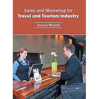 Sales and Marketing for Travel and Tourism Industry by Moretti & Aurora
