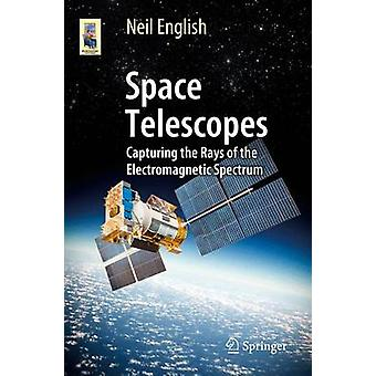 Space Telescopes  Capturing the Rays of the Electromagnetic Spectrum by English & Neil