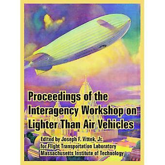 Proceedings of the Interagency Workshop on Lighter Than Air Vehicles by Vittek & Jr. & Joseph & F.