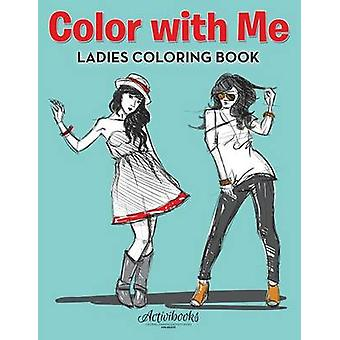 Color With Me Ladies Coloring Book by Activibooks