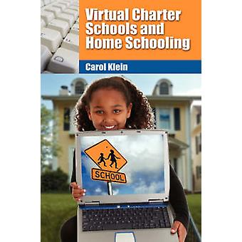 Virtual Charter Schools and Home Schooling by Klein & Carol L.