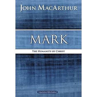 Mark The Humanity of Christ by MacArthur & John F.