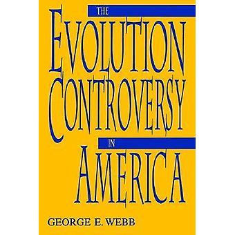 The Evolution Controversy in America by Webb & George E.