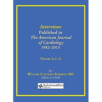 Interviews Published in The American Journal of Cardiology 19822015 Volume 2 LZ by Roberts & William C.