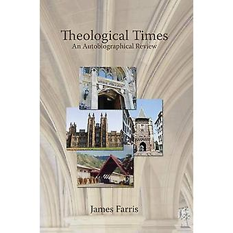 Theological Times An Autobiographical Review by Farris & James