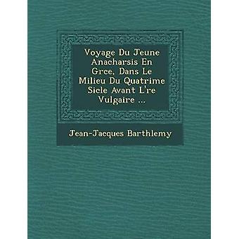 Voyage Du Jeune Anacharsis En Grce Dans Le Milieu Du Quatrime Sicle Avant Lre Vulgaire ... by Barthlemy & JeanJacques