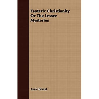 Esoteric Christianity Or The Lesser Mysteries by Besant & Annie