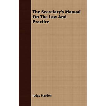 The Secretarys Manual On The Law And Practice by Haydon & Judge