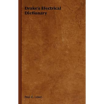 Drakes Electrical Dictionary by Lowe & Paul E.