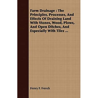 Farm Drainage  The Principles Processes And Effects Of Draining Land With Stones Wood Plows And Open Ditches And Especially With Tiles ... by French & Henry F.