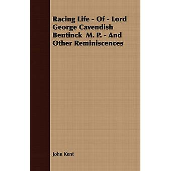 Racing Life  Of  Lord George Cavendish Bentinck  M. P.  And Other Reminiscences by Kent & John