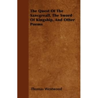 The Quest Of The Sancgreall The Sword Of Kingship And Other Poems by Westwood & Thomas