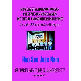Missions Strategies of Korean Presbyterian Missionaries in Central and Southern Philippines by Nam & HooSoo Jose