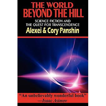 The World Beyond the Hill  Science Fiction and the Quest for Transcendence by Panshin & Alexei