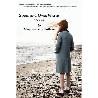 Squinting Over Water by Eastham & Mary Kennedy