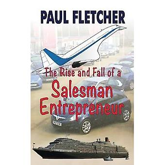 The Rise and Fall of a Salesman Entrepreneur by Fletcher & Paul