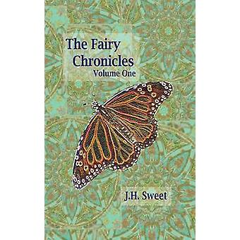 The Fairy Chronicles Volume One by Sweet & J. H.