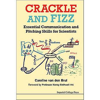 CRACKLE AND FIZZ ESSENTIAL COMMUNICATION AND PITCHING SKILLS FOR SCIENTISTS by VAN DEN BRUL & CAROLINE