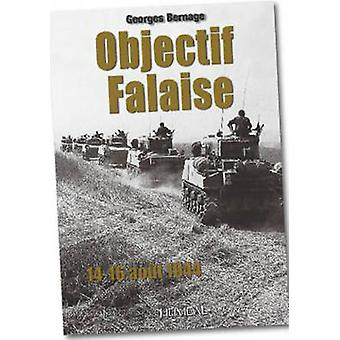 Objectif Falaise  1416 Aout 1944 by Georges Bernage