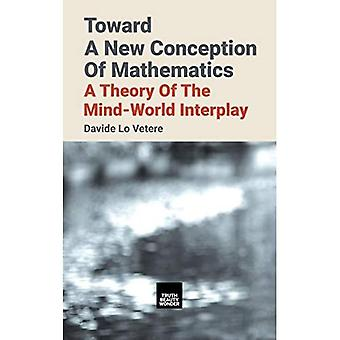 Toward A New Conception Of� Mathematics: A theory of the mind-world interplay