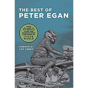The Best of Peter Egan - Four Decades of Motorcycle Tales and Musings