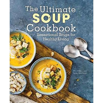 The Ultimate Soup Cookbook - Sensational Soups for Healthy Living by D