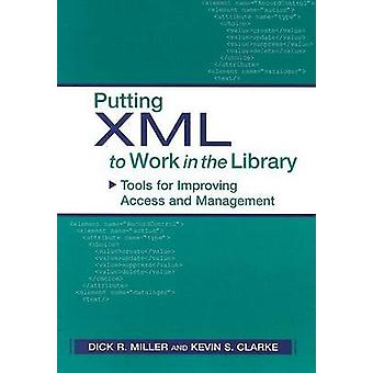 Putting XML to Work in the Library - Tools for Improving Access and Ma