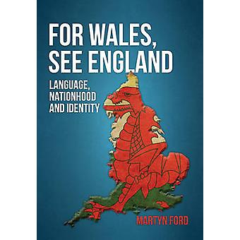For Wales - See England - Language - Nationhood and Identity by Martyn