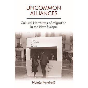 Uncommon Alliances - Cultural Narratives of Migration in the New Europ