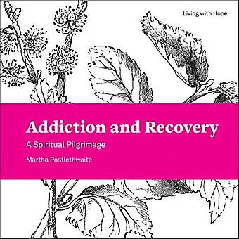 Addiction and Recovery - A Spiritual Pilgrimage by Martha Postlethwait