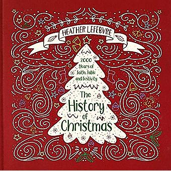 The History of Christmas - 2 -000 Years of Faith - Fable - and Festivi