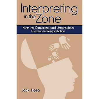 Interpreting in the Zone - How the Conscious and Unconscious Function