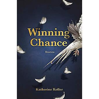 Winning Chance - Stories by Katherine Koller - 9781773370132 Book