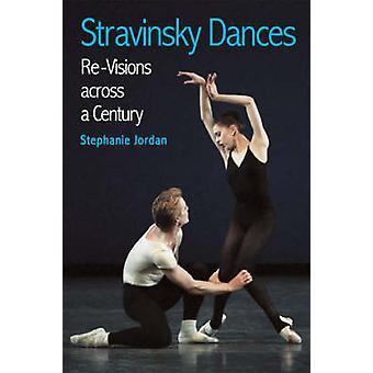 Stravinsky Dances - Re-visions Across a Century by Stephanie Jordan -