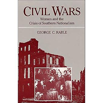 CIVIL WARS  WOMEN AND THE CRISIS OF SOUTHERN NATIONA by George C Rable